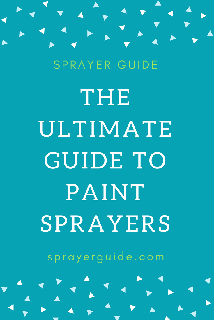 The ultimate guide to paint sprayers